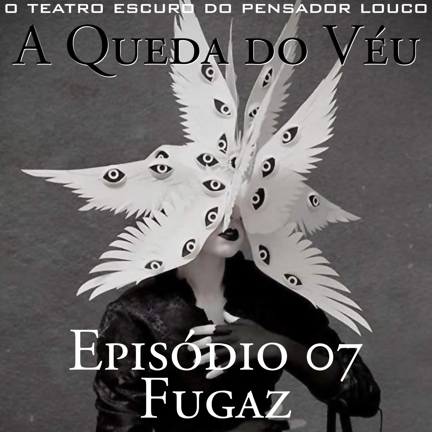 A Queda do Véu 07 - Fugaz
