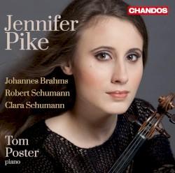 Brahms: Violin Sonata no. 1 / R. Schumann: Violin Sonata no. 1 / C. Schumann: Three Romances by Johannes Brahms ,   Robert Schumann ,   Clara Schumann ;   Jennifer Pike ,   Tom Poster